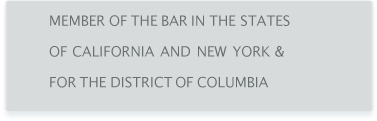 Member of the Bar in the states of California and New York & for the District of Columbia